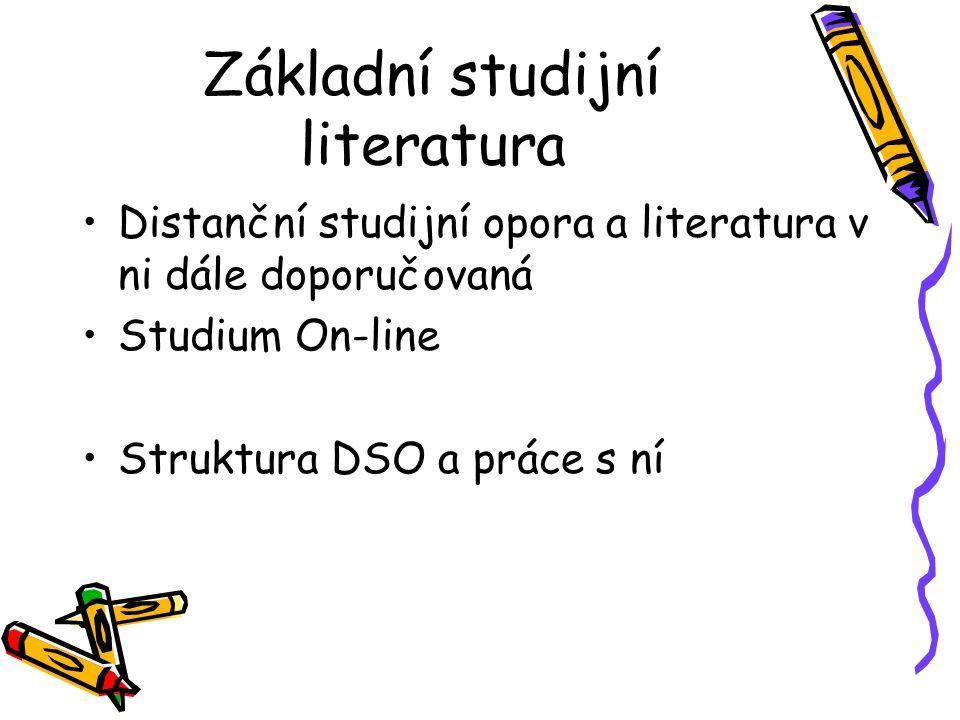Základní studijní literatura Distanční studijní opora a literatura v ni dále doporučovaná Studium On-line Struktura DSO a práce s ní
