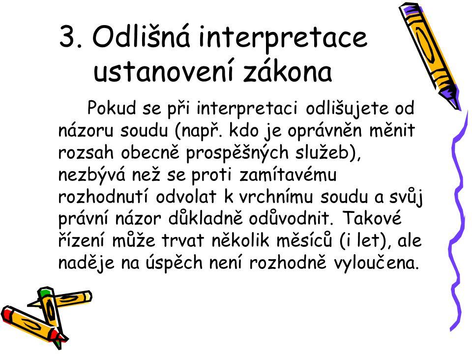 3. Odlišná interpretace ustanovení zákona Pokud se při interpretaci odlišujete od názoru soudu (např. kdo je oprávněn měnit rozsah obecně prospěšných