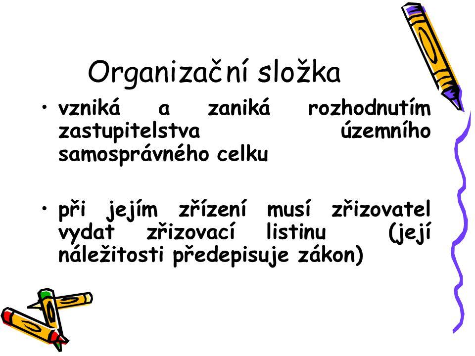Organizační složka vzniká a zaniká rozhodnutím zastupitelstva územního samosprávného celku při jejím zřízení musí zřizovatel vydat zřizovací listinu (její náležitosti předepisuje zákon)