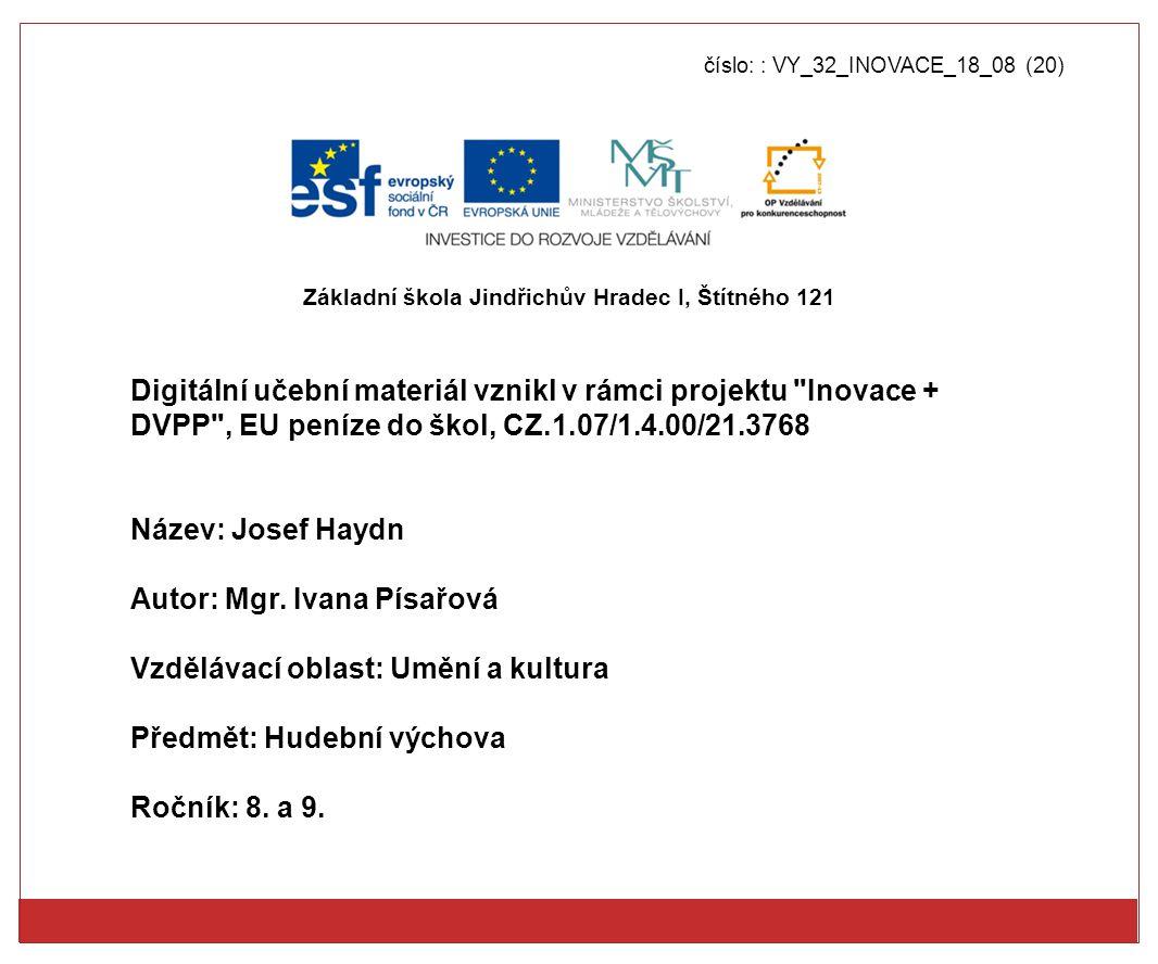 číslo: : VY_32_INOVACE_18_08 (20) Digitální učební materiál vznikl v rámci projektu Inovace + DVPP , EU peníze do škol, CZ.1.07/1.4.00/21.3768 Název: Josef Haydn Autor: Mgr.