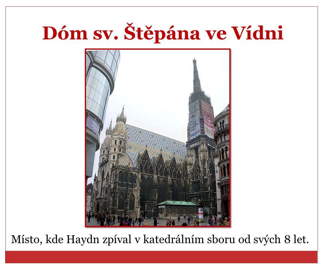 Dóm sv. Štěpána ve Vídni Místo, kde Haydn zpíval v katedrálním sboru od svých 8 let.