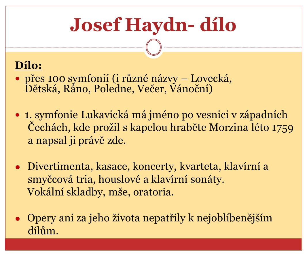 Josef Haydn- dílo Dílo: přes 100 symfonií (i různé názvy – Lovecká, Dětská, Ráno, Poledne, Večer, Vánoční) 1. symfonie Lukavická má jméno po vesnici v