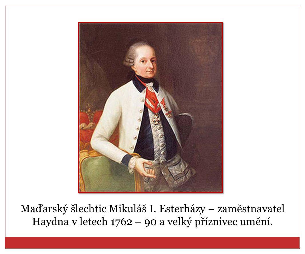 Maďarský šlechtic Mikuláš I. Esterházy – zaměstnavatel Haydna v letech 1762 – 90 a velký příznivec umění.