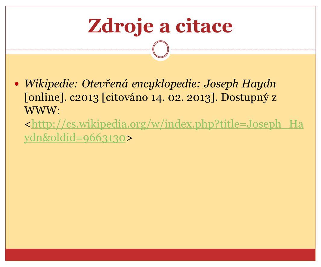 Zdroje a citace Wikipedie: Otevřená encyklopedie: Joseph Haydn [online]. c2013 [citováno 14. 02. 2013]. Dostupný z WWW: http://cs.wikipedia.org/w/inde