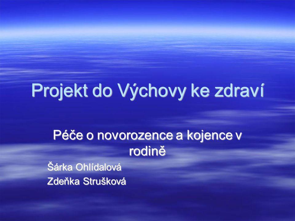 Projekt do Výchovy ke zdraví Péče o novorozence a kojence v rodině Šárka Ohlídalová Zdeňka Strušková