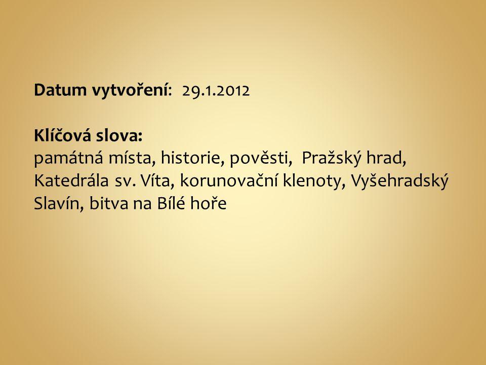Datum vytvoření: 29.1.2012 Klíčová slova: památná místa, historie, pověsti, Pražský hrad, Katedrála sv.