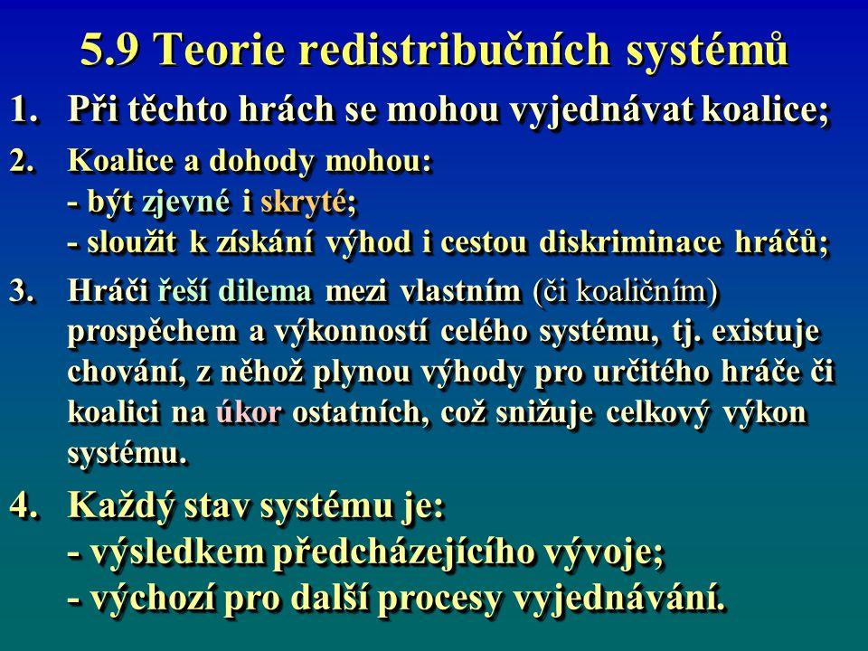 5.9 Teorie redistribučních systémů V redistribuční systému dochází k přerozdělování prostředků mezi členy systému oproti skutečnému výkonu systému.