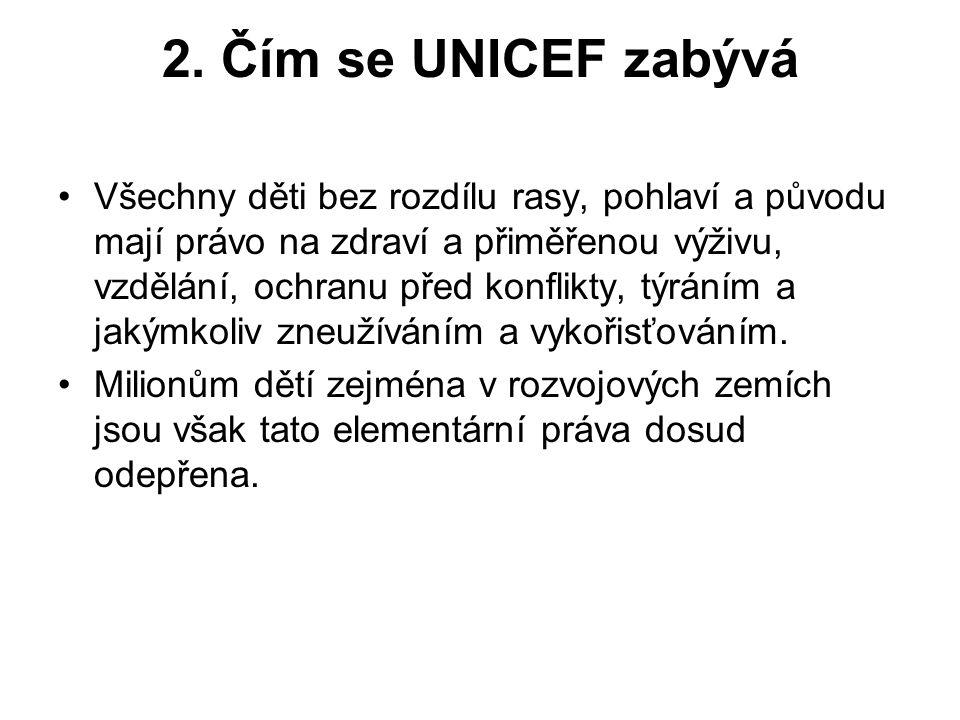 2. Čím se UNICEF zabývá Všechny děti bez rozdílu rasy, pohlaví a původu mají právo na zdraví a přiměřenou výživu, vzdělání, ochranu před konflikty, tý
