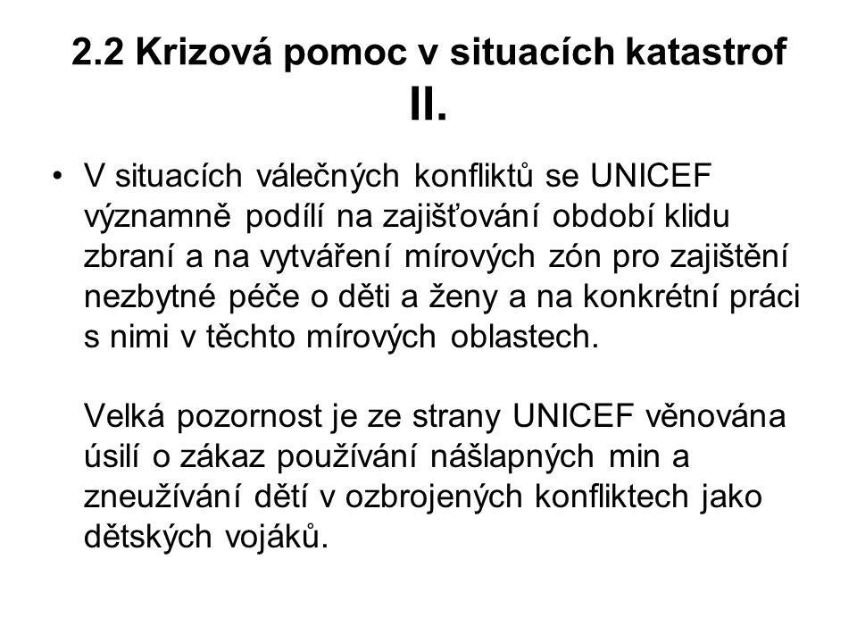 2.2 Krizová pomoc v situacích katastrof II. V situacích válečných konfliktů se UNICEF významně podílí na zajišťování období klidu zbraní a na vytvářen