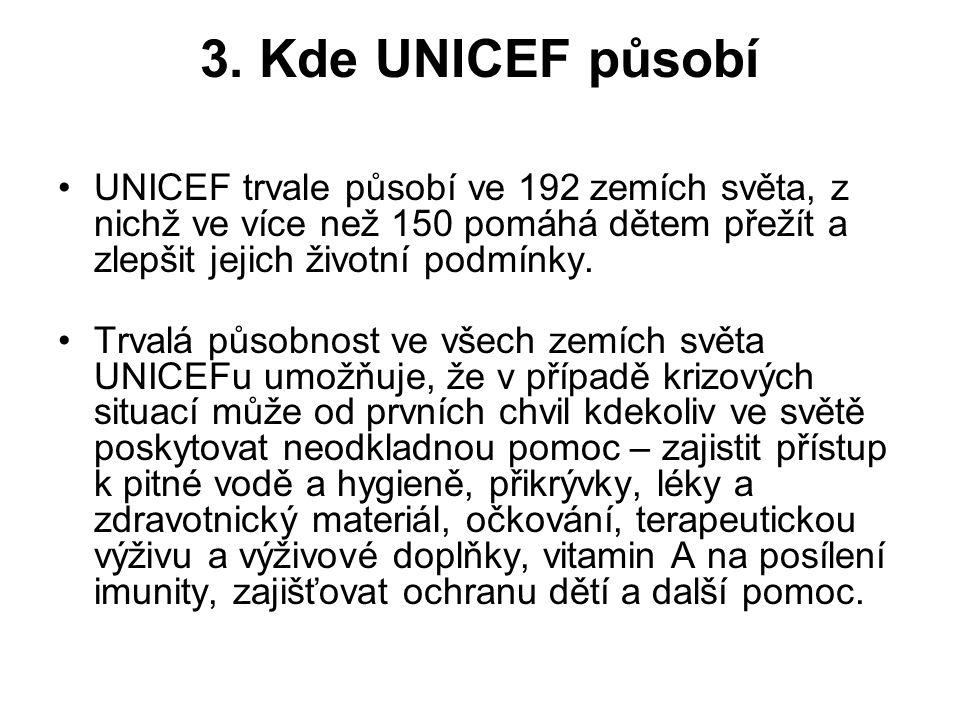 3. Kde UNICEF působí UNICEF trvale působí ve 192 zemích světa, z nichž ve více než 150 pomáhá dětem přežít a zlepšit jejich životní podmínky. Trvalá p