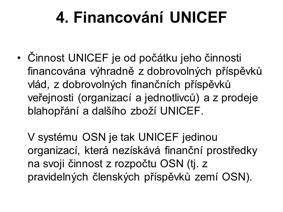4. Financování UNICEF Činnost UNICEF je od počátku jeho činnosti financována výhradně z dobrovolných příspěvků vlád, z dobrovolných finančních příspěv