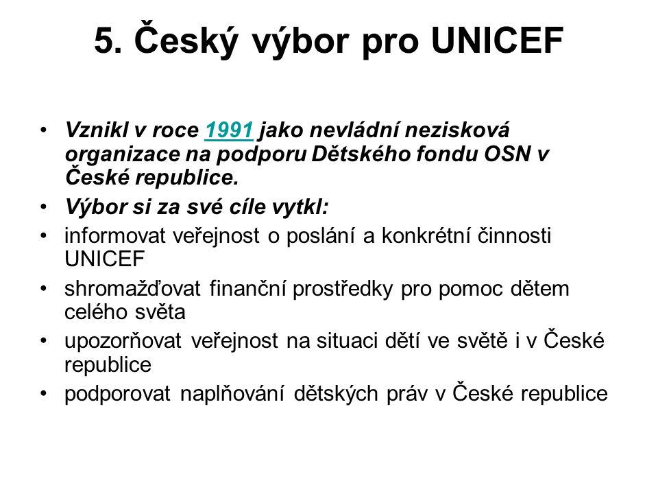 5. Český výbor pro UNICEF Vznikl v roce 1991 jako nevládní nezisková organizace na podporu Dětského fondu OSN v České republice.1991 Výbor si za své c