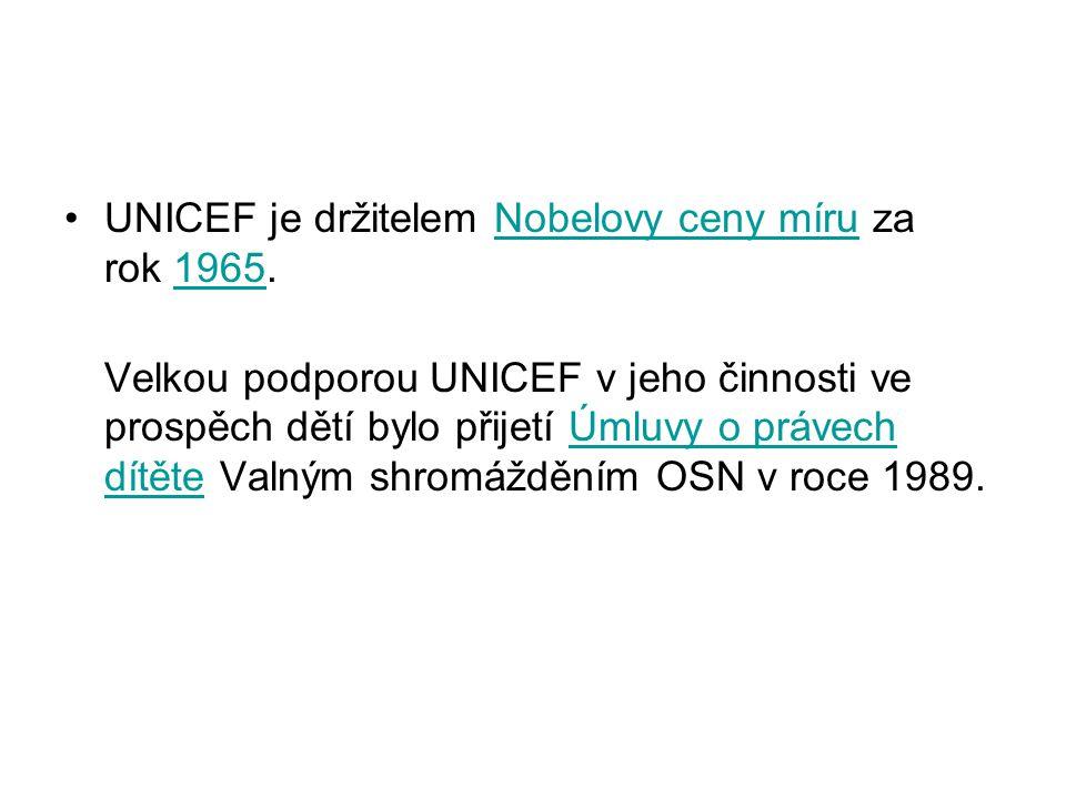 UNICEF je držitelem Nobelovy ceny míru za rok 1965.Nobelovy ceny míru1965 Velkou podporou UNICEF v jeho činnosti ve prospěch dětí bylo přijetí Úmluvy