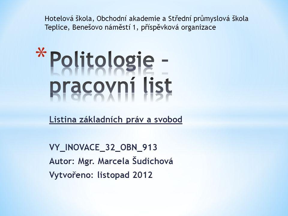Listina základních práv a svobod VY_INOVACE_32_OBN_913 Autor: Mgr. Marcela Šudichová Vytvořeno: listopad 2012 Hotelová škola, Obchodní akademie a Stře