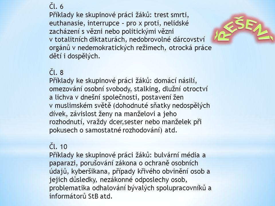 Čl. 6 Příklady ke skupinové práci žáků: trest smrti, euthanasie, interrupce – pro x proti, nelidské zacházení s vězni nebo politickými vězni v totalit