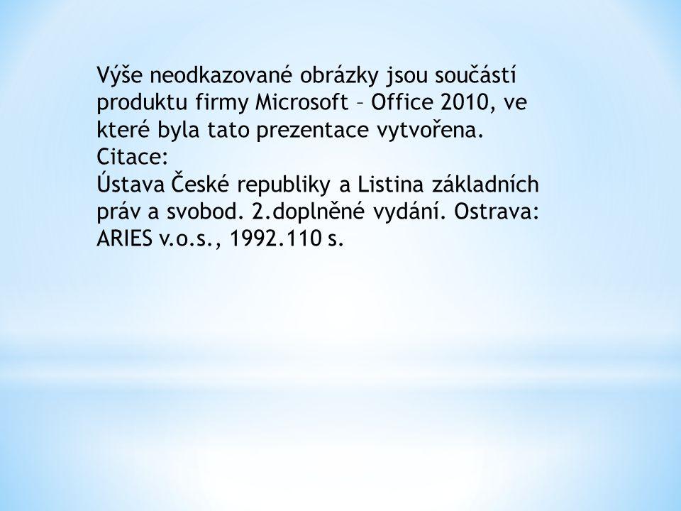 Výše neodkazované obrázky jsou součástí produktu firmy Microsoft – Office 2010, ve které byla tato prezentace vytvořena. Citace: Ústava České republik