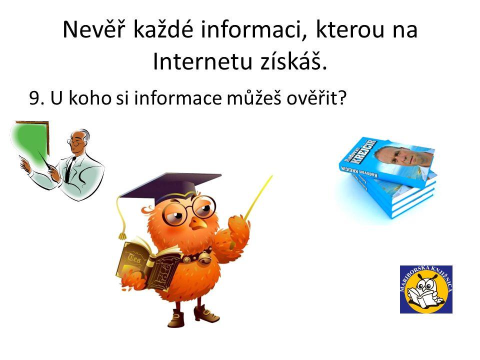 Nevěř každé informaci, kterou na Internetu získáš. 9. U koho si informace můžeš ověřit?