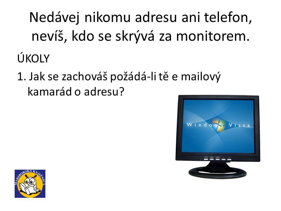 Nedávej nikomu adresu ani telefon, nevíš, kdo se skrývá za monitorem.