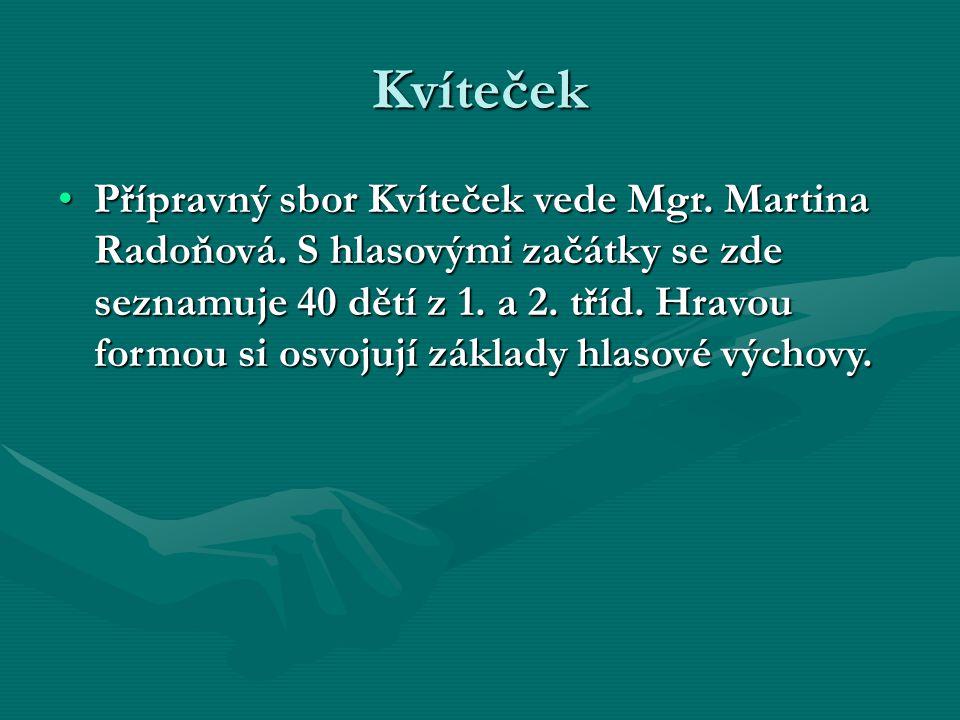 Kvíteček Přípravný sbor Kvíteček vede Mgr. Martina Radoňová.
