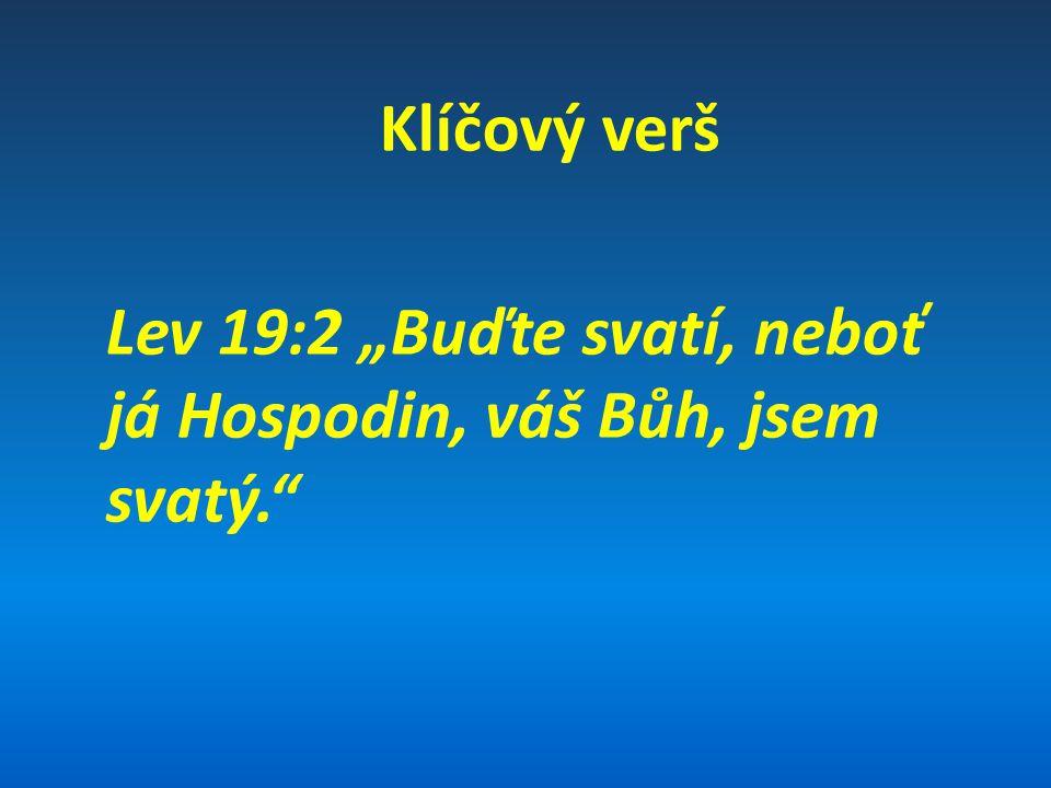 """Klíčový verš Lev 19:2 """"Buďte svatí, neboť já Hospodin, váš Bůh, jsem svatý."""