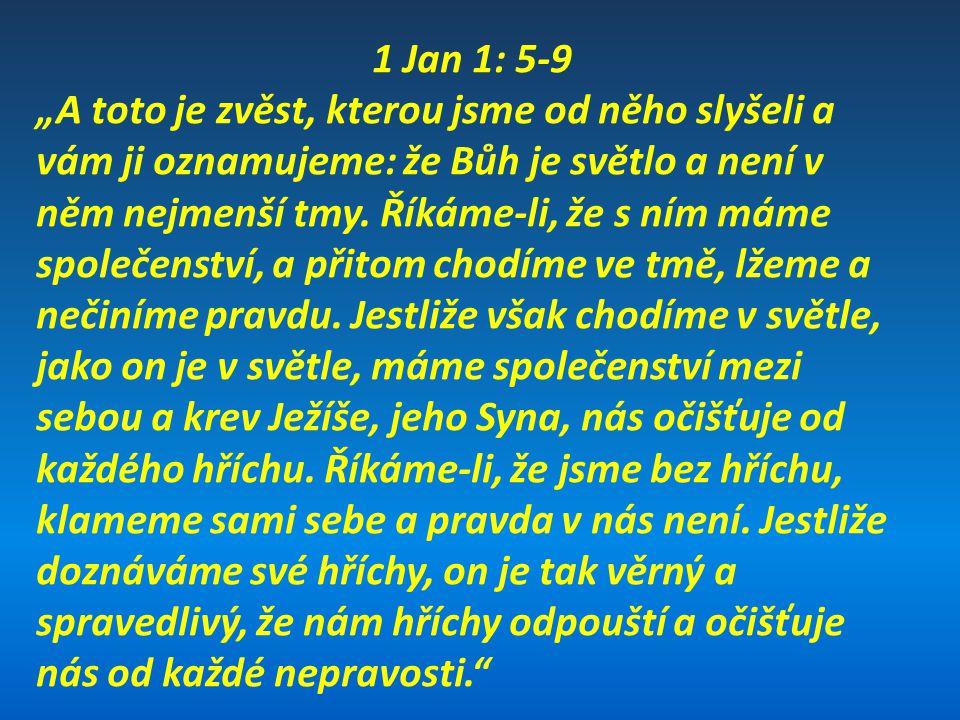 """1 Jan 1: 5-9 """"A toto je zvěst, kterou jsme od něho slyšeli a vám ji oznamujeme: že Bůh je světlo a není v něm nejmenší tmy."""