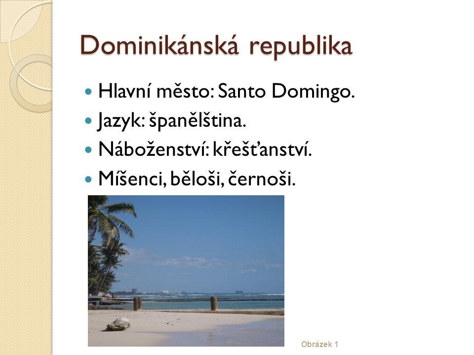 Dominikánská republika Hlavní město: Santo Domingo. Jazyk: španělština. Náboženství: křešťanství. Míšenci, běloši, černoši. Obrázek 1