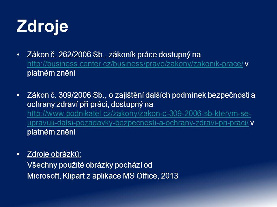 Zdroje Zákon č. 262/2006 Sb., zákoník práce dostupný na http://business.center.cz/business/pravo/zakony/zakonik-prace/ v platném znění http://business