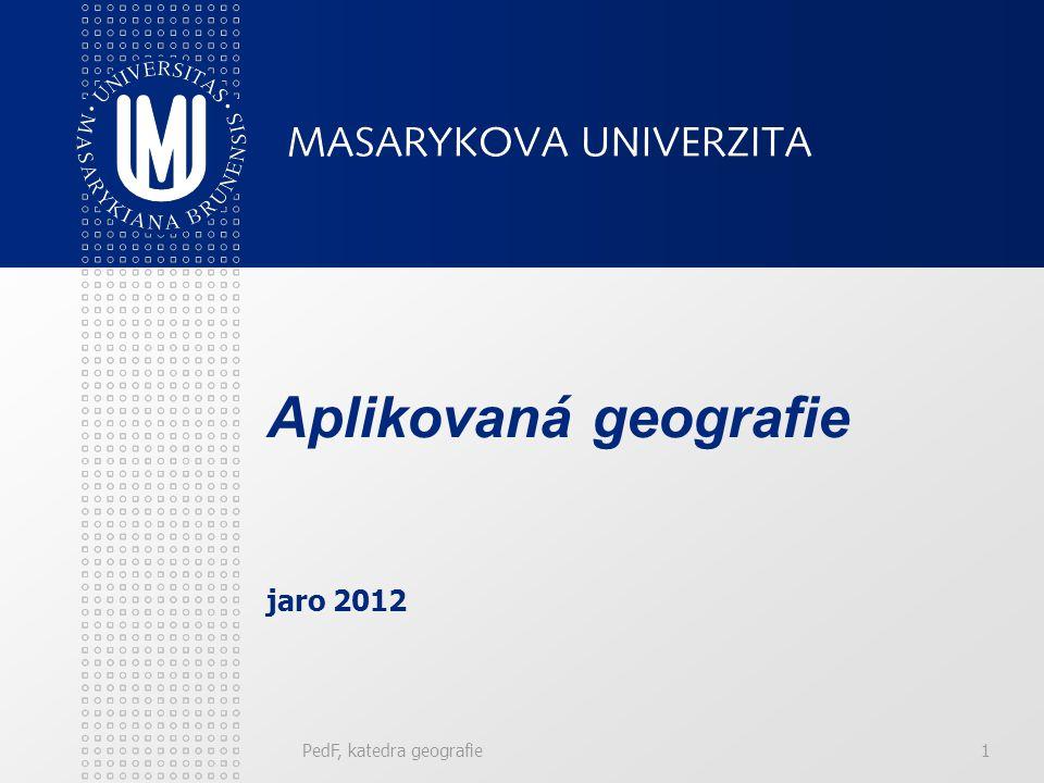 PedF, katedra geografie1 Aplikovaná geografie jaro 2012