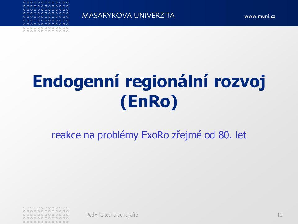 Endogenní regionální rozvoj (EnRo) reakce na problémy ExoRo zřejmé od 80. let PedF, katedra geografie15