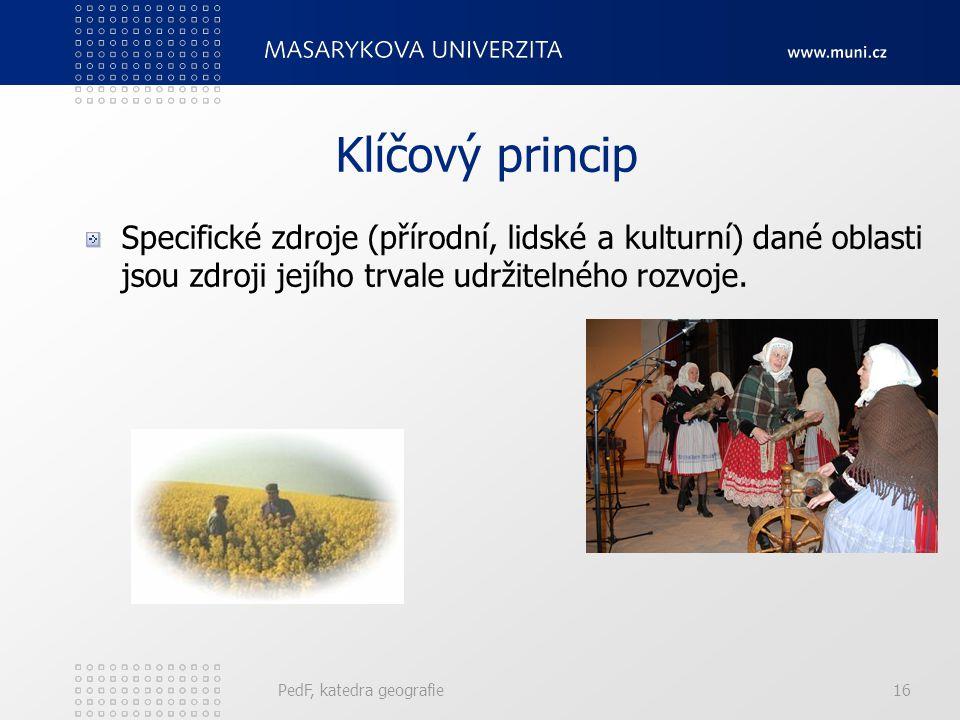 Klíčový princip Specifické zdroje (přírodní, lidské a kulturní) dané oblasti jsou zdroji jejího trvale udržitelného rozvoje.