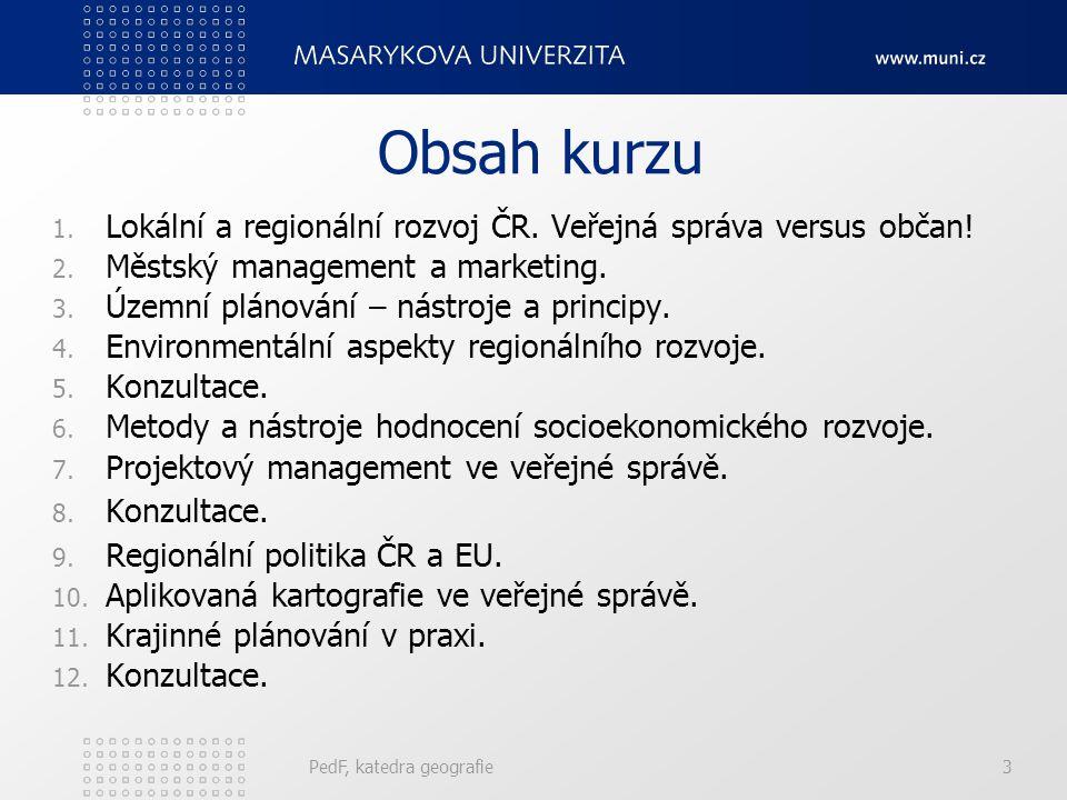 PedF, katedra geografie3 Obsah kurzu 1.Lokální a regionální rozvoj ČR.