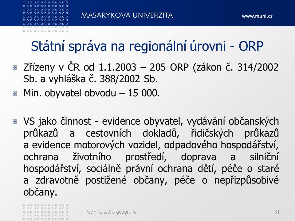 Státní správa na regionální úrovni - ORP Zřízeny v ČR od 1.1.2003 – 205 ORP (zákon č. 314/2002 Sb. a vyhláška č. 388/2002 Sb. Min. obyvatel obvodu – 1