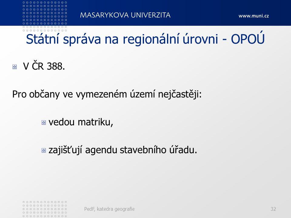 Státní správa na regionální úrovni - OPOÚ V ČR 388. Pro občany ve vymezeném území nejčastěji: vedou matriku, zajišťují agendu stavebního úřadu. PedF,