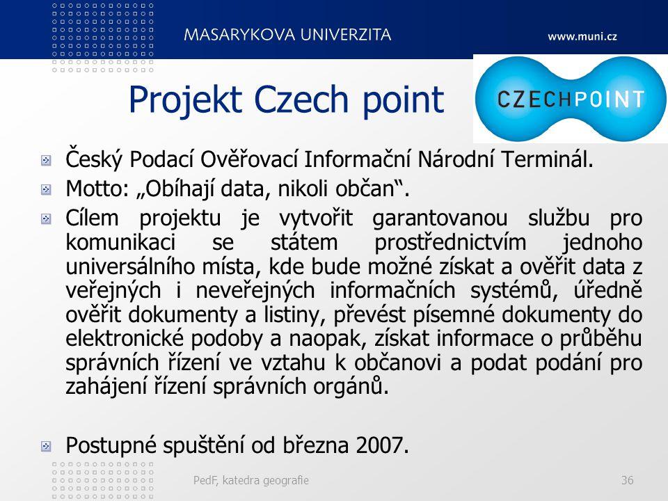 """Projekt Czech point PedF, katedra geografie36 Český Podací Ověřovací Informační Národní Terminál. Motto: """"Obíhají data, nikoli občan"""". Cílem projektu"""