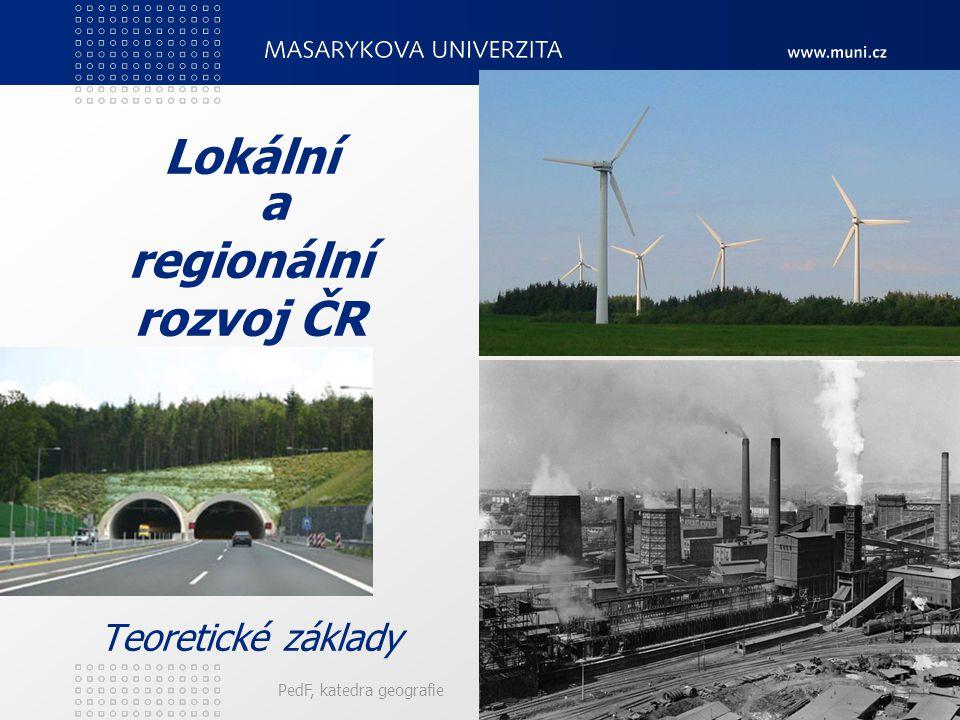 PedF, katedra geografie6 Lokální a regionální rozvoj ČR Teoretické základy