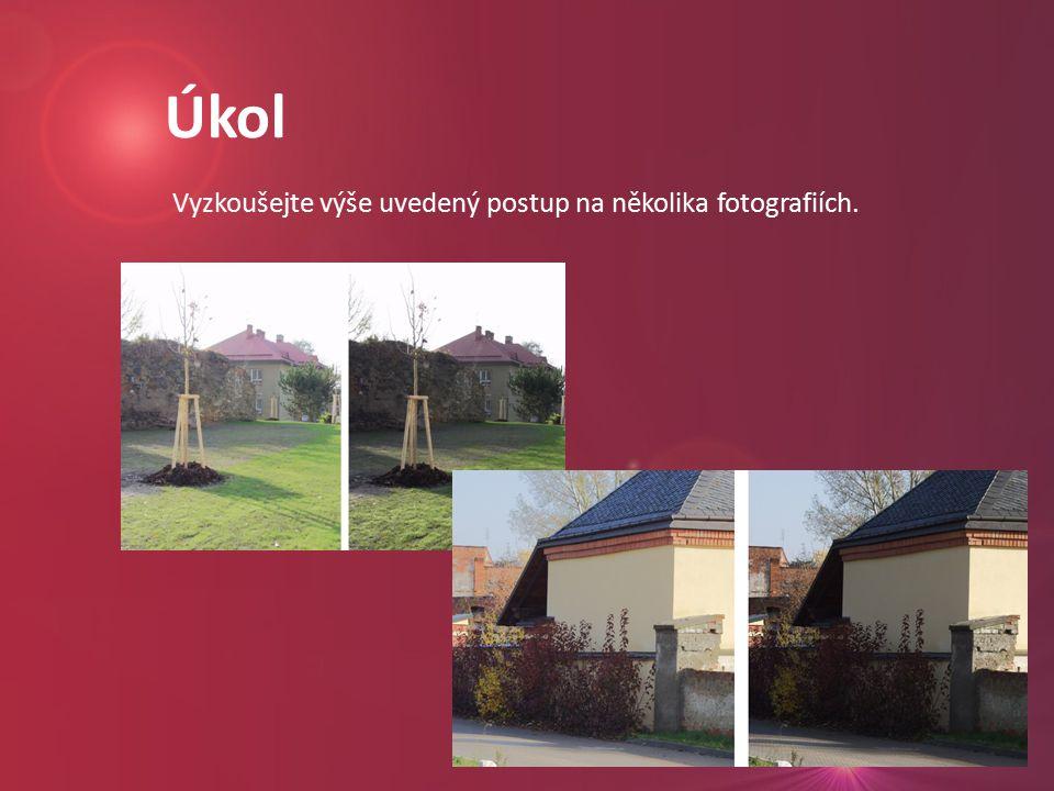 Úkol Vyzkoušejte výše uvedený postup na několika fotografiích.