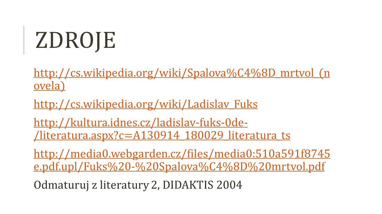 ZDROJE http://cs.wikipedia.org/wiki/Spalova%C4%8D_mrtvol_(n ovela) http://cs.wikipedia.org/wiki/Ladislav_Fuks http://kultura.idnes.cz/ladislav-fuks-0d