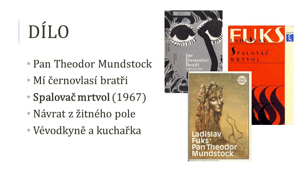 DÍLO Pan Theodor Mundstock Mí černovlasí bratři Spalovač mrtvol (1967) Návrat z žitného pole Vévodkyně a kuchařka