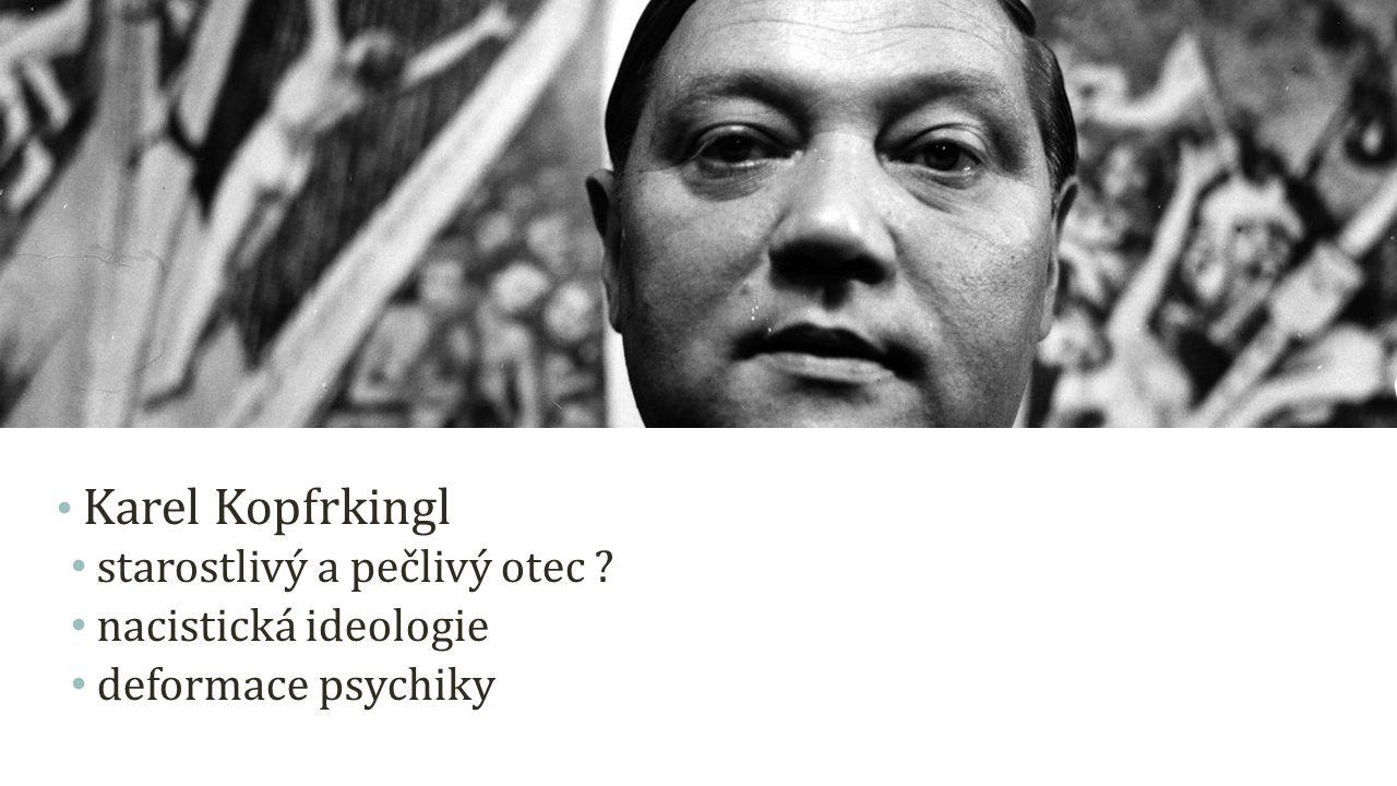 Karel Kopfrkingl starostlivý a pečlivý otec ? nacistická ideologie deformace psychiky