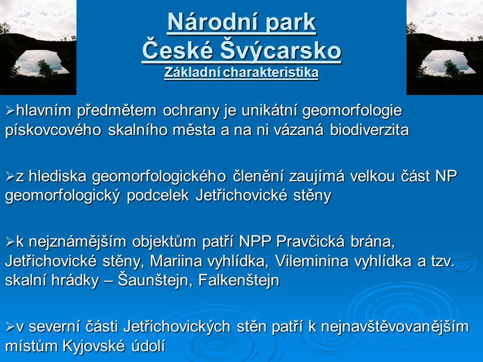 Národní park České Švýcarsko Základní charakteristika  hlavním předmětem ochrany je unikátní geomorfologie pískovcového skalního města a na ni vázaná