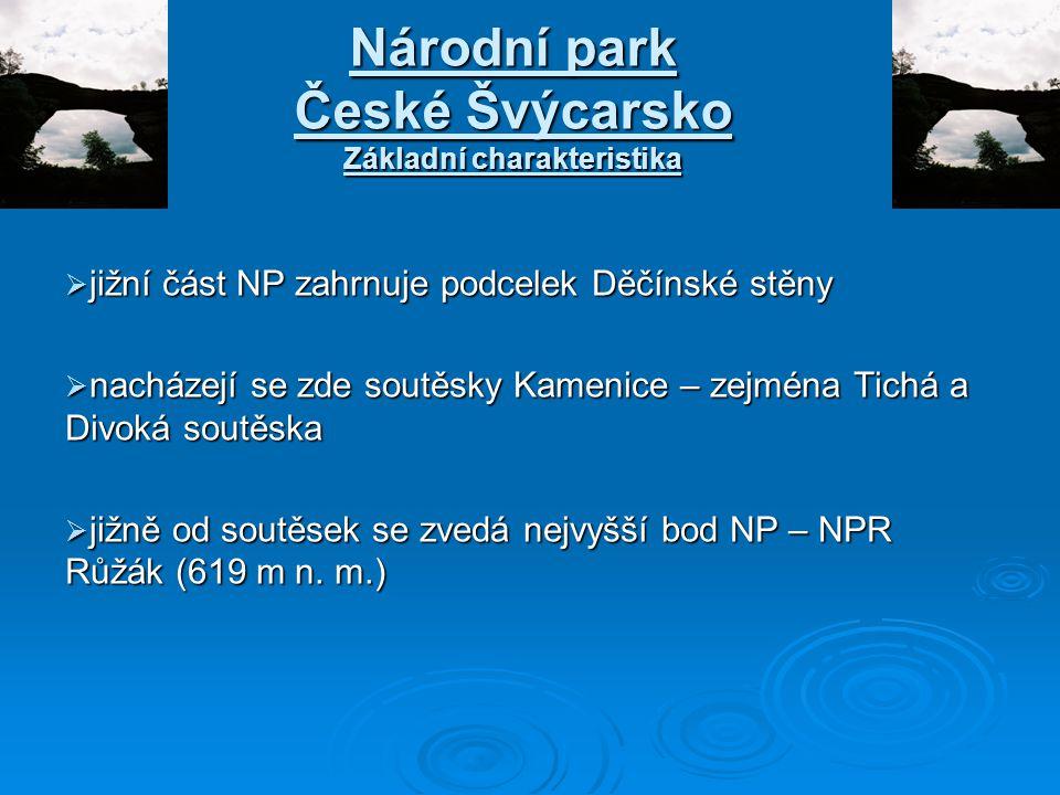 Národní park České Švýcarsko Základní charakteristika  jižní část NP zahrnuje podcelek Děčínské stěny  nacházejí se zde soutěsky Kamenice – zejména