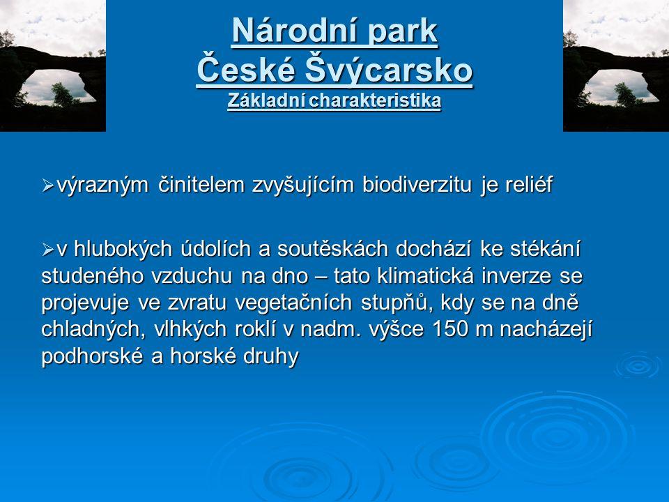 Národní park České Švýcarsko Základní charakteristika  výrazným činitelem zvyšujícím biodiverzitu je reliéf  v hlubokých údolích a soutěskách docház