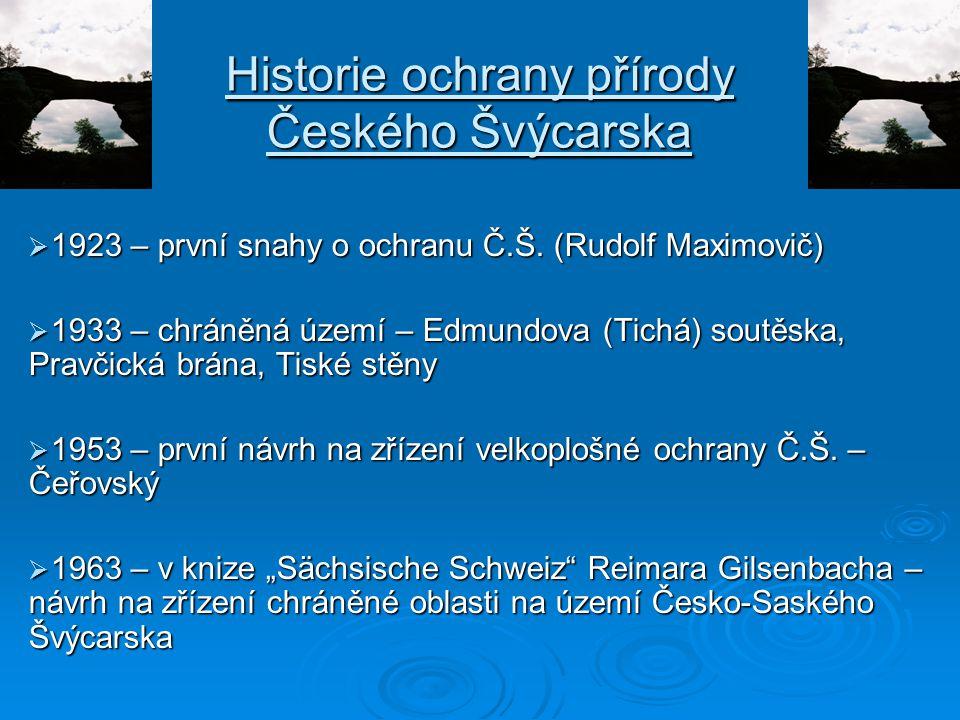 Historie ochrany přírody Českého Švýcarska  1923 – první snahy o ochranu Č.Š. (Rudolf Maximovič)  1933 – chráněná území – Edmundova (Tichá) soutěska