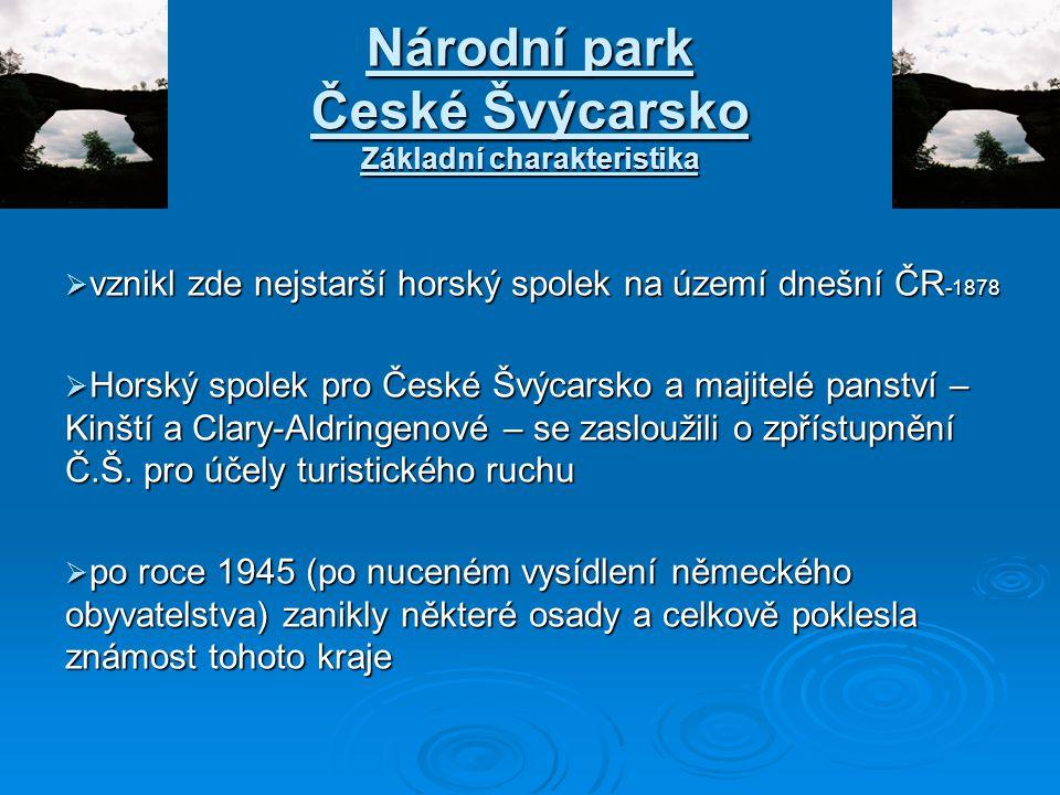 Národní park České Švýcarsko Základní charakteristika  vznikl zde nejstarší horský spolek na území dnešní ČR -1878  Horský spolek pro České Švýcarsk