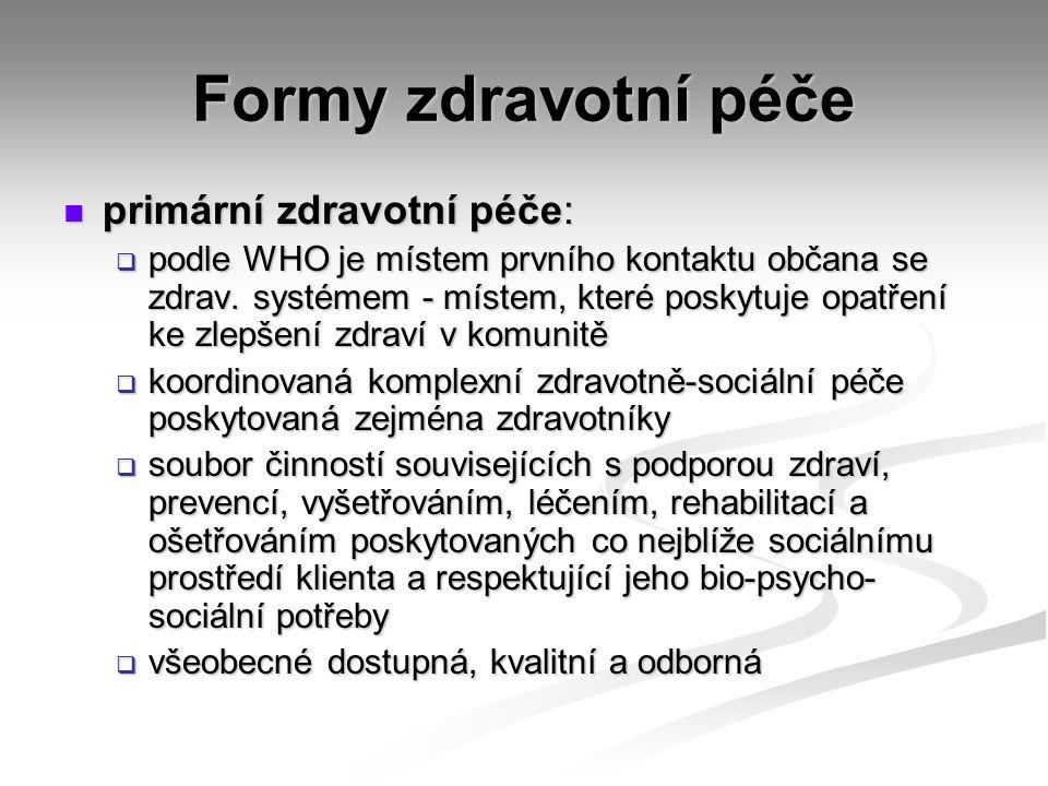 Formy zdravotní péče primární zdravotní péče: primární zdravotní péče:  podle WHO je místem prvního kontaktu občana se zdrav. systémem - místem, kter