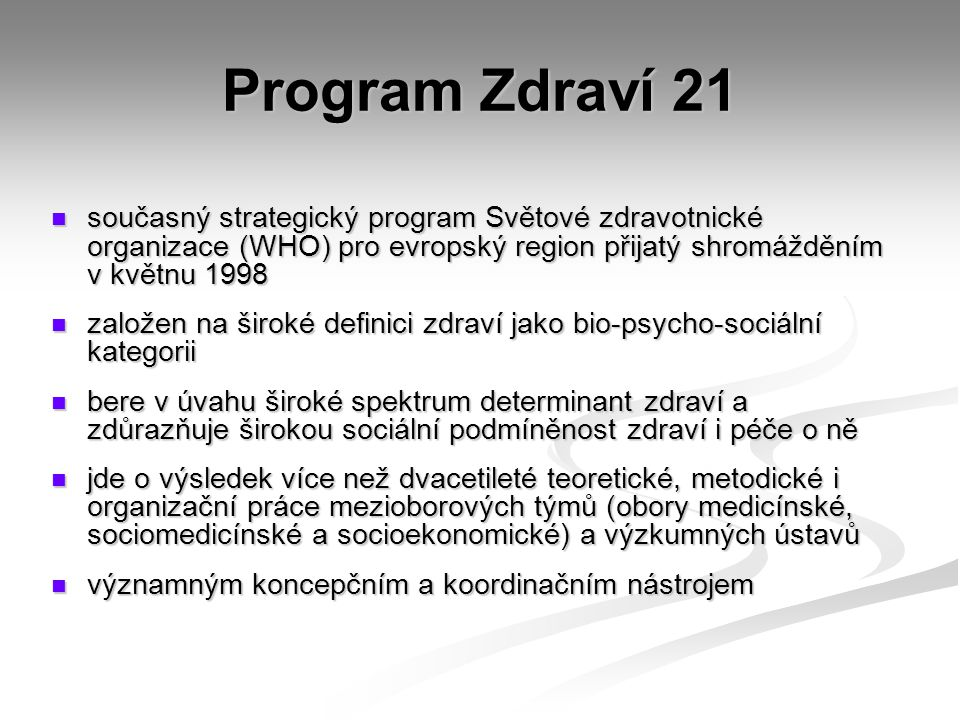 Program Zdraví 21 současný strategický program Světové zdravotnické organizace (WHO) pro evropský region přijatý shromážděním v květnu 1998 současný s
