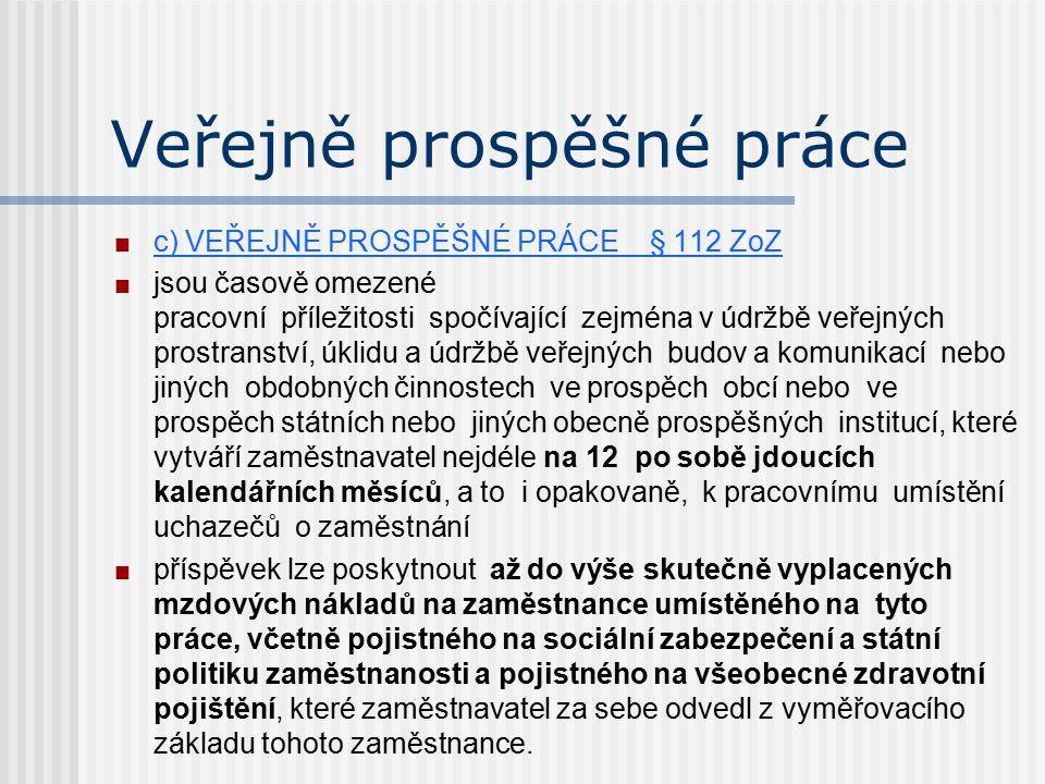 Veřejně prospěšné práce c) VEŘEJNĚ PROSPĚŠNÉ PRÁCE § 112 ZoZ jsou časově omezené pracovní příležitosti spočívající zejména v údržbě veřejných prostran