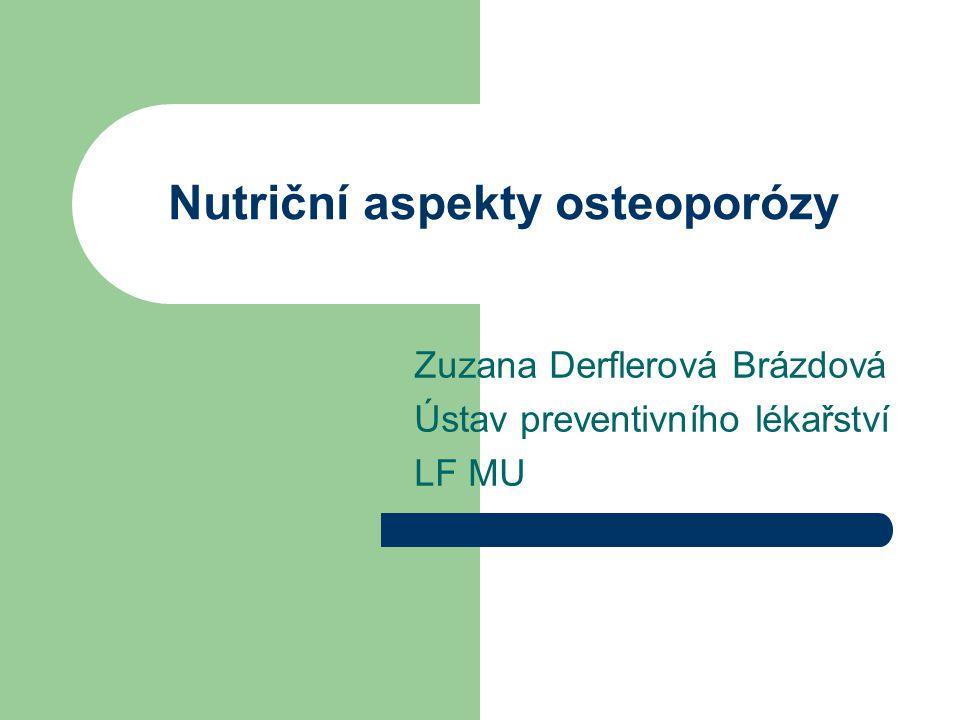 Nutriční aspekty osteoporózy Zuzana Derflerová Brázdová Ústav preventivního lékařství LF MU