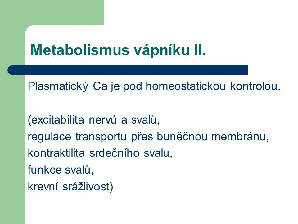 Metabolismus vápníku II. Plasmatický Ca je pod homeostatickou kontrolou. (excitabilita nervů a svalů, regulace transportu přes buněčnou membránu, kont