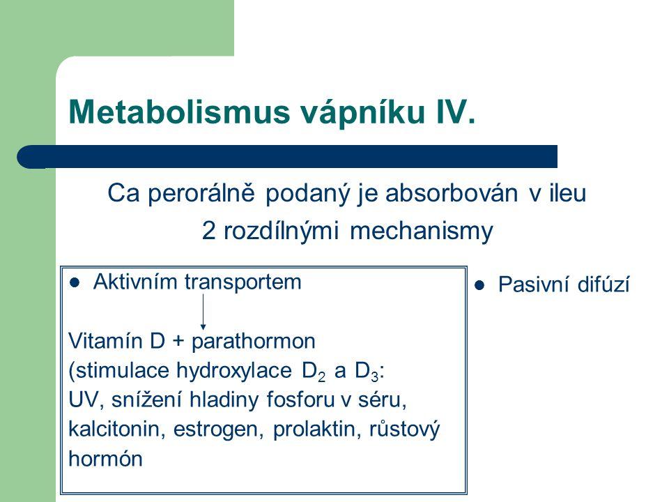 Metabolismus vápníku IV. Aktivním transportem Vitamín D + parathormon (stimulace hydroxylace D 2 a D 3 : UV, snížení hladiny fosforu v séru, kalcitoni